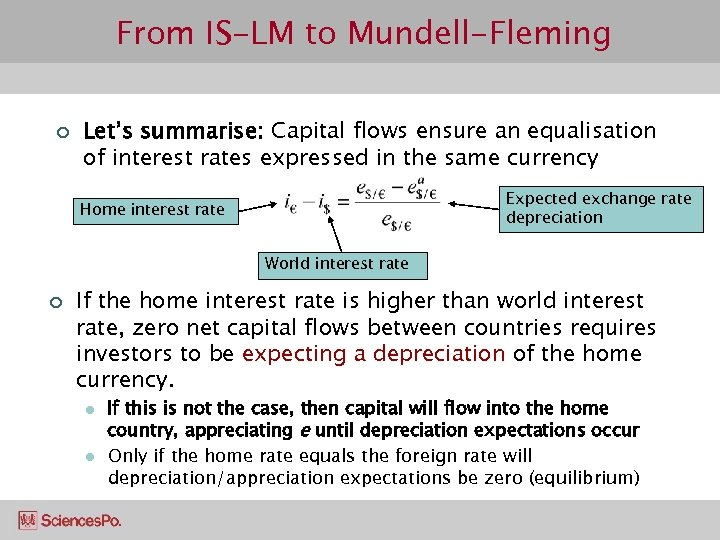 From IS-LM to Mundell-Fleming ¢ Let's summarise: Capital flows ensure an equalisation of interest