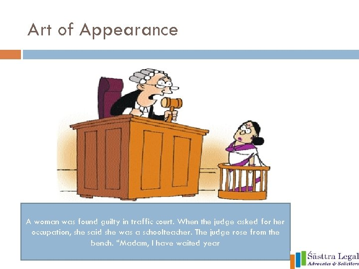 Art of Appearance A woman was found guilty in traffic court. When the judge