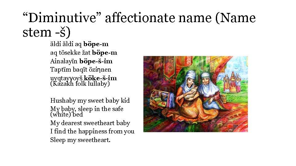"""Diminutive"" affectionate name (Name stem -š) äldi aq böpe-m aq tösekke žat böpe-m Ainalayїn"