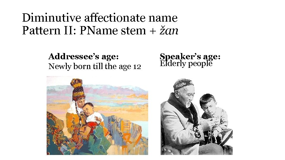 Diminutive affectionate name Pattern II: PName stem + žan Addressee's age: Newly born till