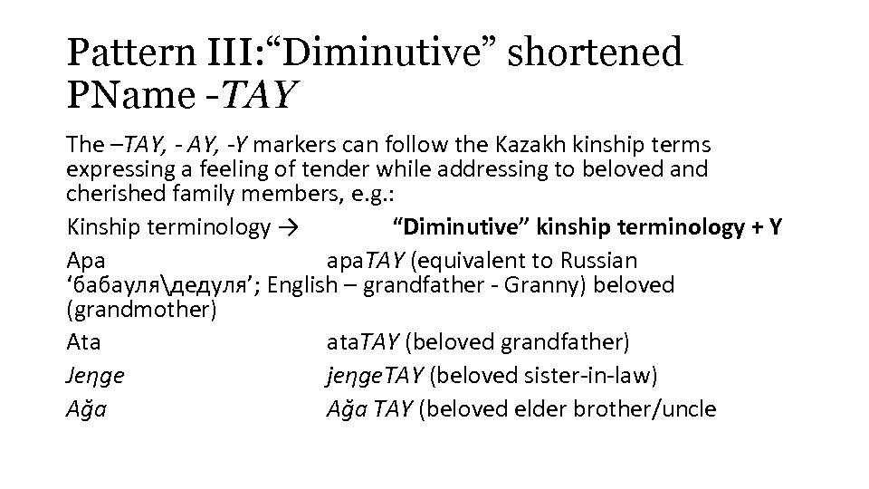"""Pattern III: """"Diminutive"""" shortened PName -TAY The –TAY, -Y markers can follow the Kazakh"""