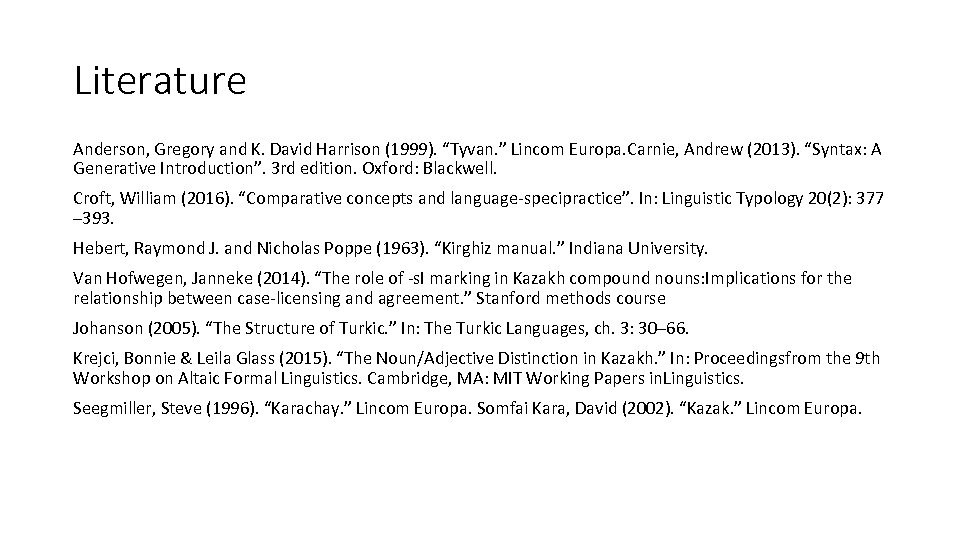 """Literature Anderson, Gregory and K. David Harrison (1999). """"Tyvan. """" Lincom Europa. Carnie, Andrew"""