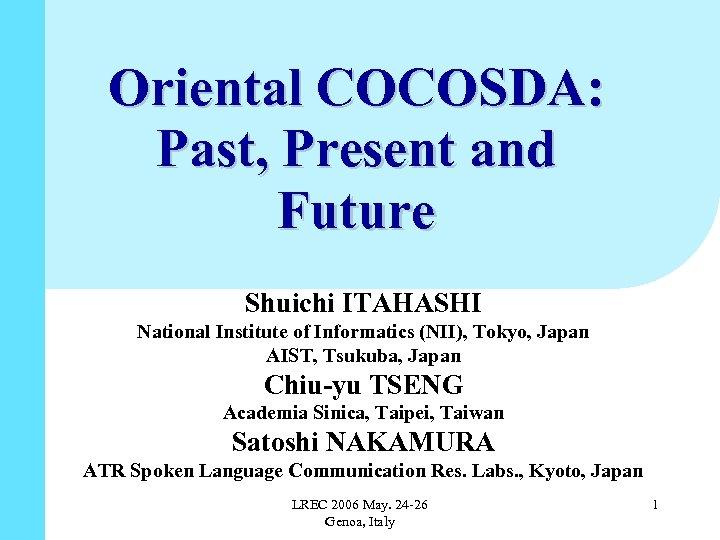 Oriental COCOSDA: Past, Present and Future Shuichi ITAHASHI National Institute of Informatics (NII), Tokyo,