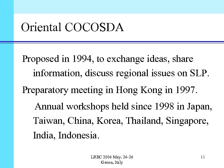Oriental COCOSDA Proposed in 1994, to exchange ideas, share information, discuss regional issues on