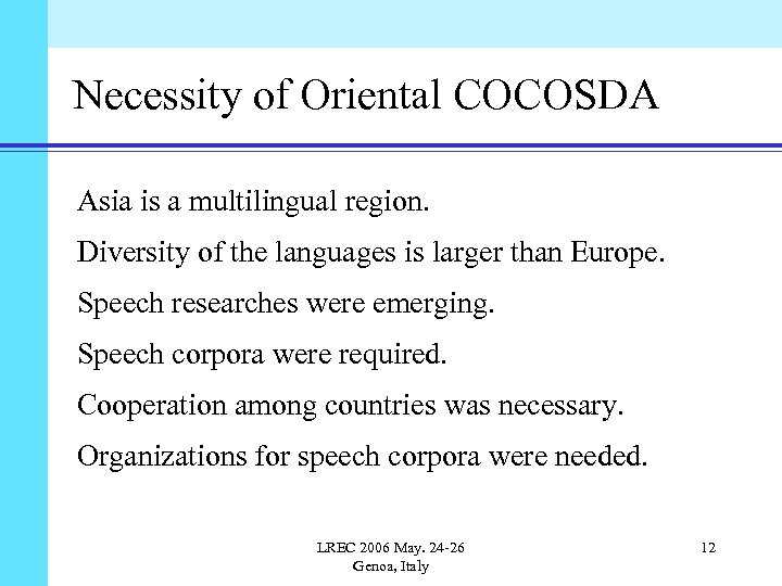Necessity of Oriental COCOSDA Asia is a multilingual region. Diversity of the languages is