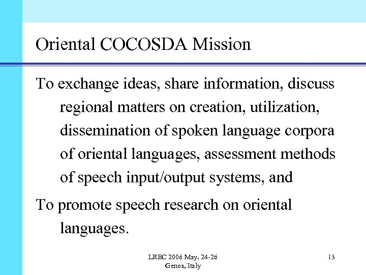 Oriental COCOSDA Mission To exchange ideas, share information, discuss regional matters on creation, utilization,