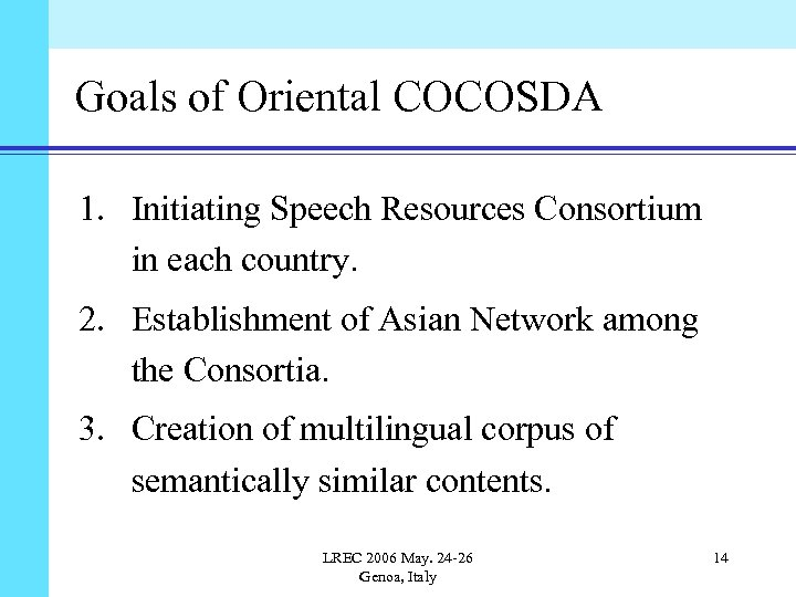 Goals of Oriental COCOSDA 1. Initiating Speech Resources Consortium in each country. 2. Establishment