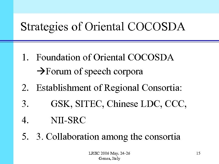 Strategies of Oriental COCOSDA 1. Foundation of Oriental COCOSDA Forum of speech corpora 2.