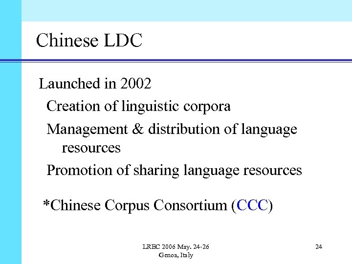 Chinese LDC Launched in 2002 Creation of linguistic corpora Management & distribution of language