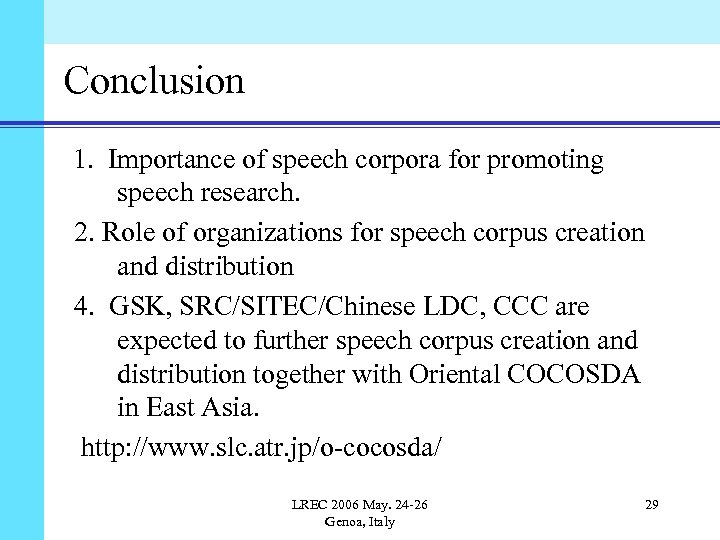 Conclusion 1. Importance of speech corpora for promoting speech research. 2. Role of organizations