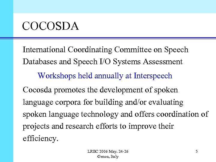 COCOSDA International Coordinating Committee on Speech Databases and Speech I/O Systems Assessment Workshops held