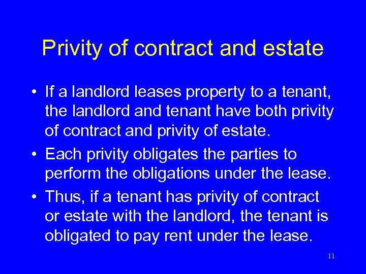 Privity of contract and estate • If a landlord leases property to a tenant,