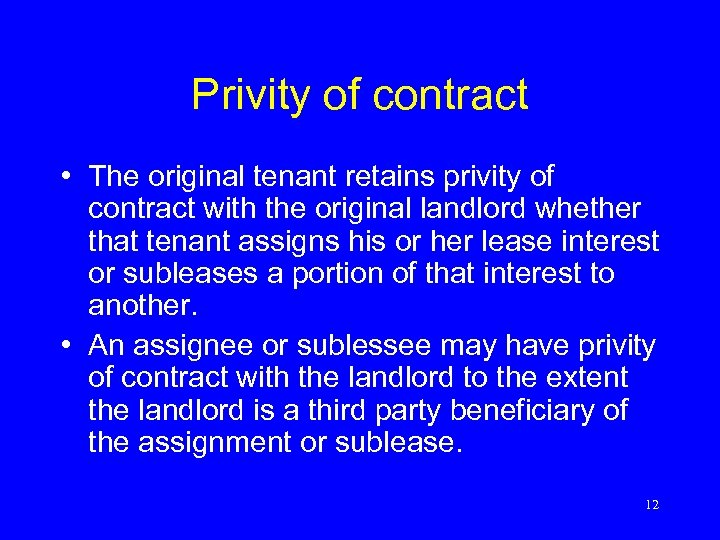 Privity of contract • The original tenant retains privity of contract with the original