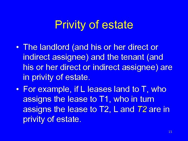 Privity of estate • The landlord (and his or her direct or indirect assignee)
