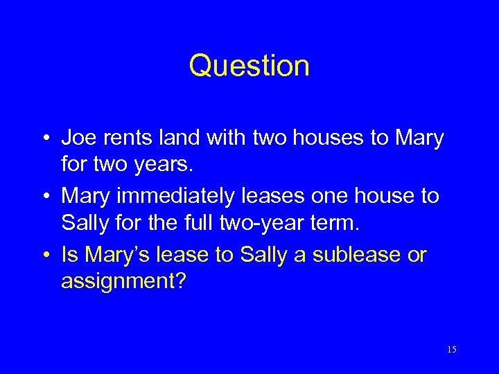 Question • Joe rents land with two houses to Mary for two years. •