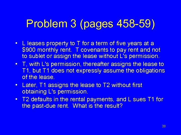 Problem 3 (pages 458 -59) • L leases property to T for a term