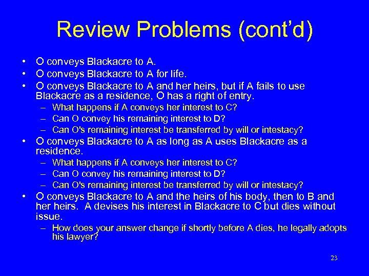 Review Problems (cont'd) • O conveys Blackacre to A for life. • O conveys