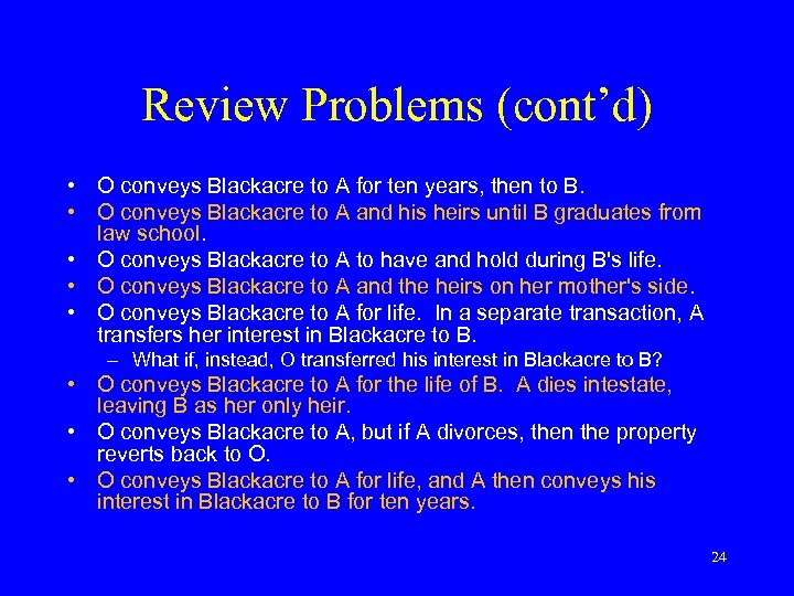 Review Problems (cont'd) • O conveys Blackacre to A for ten years, then to