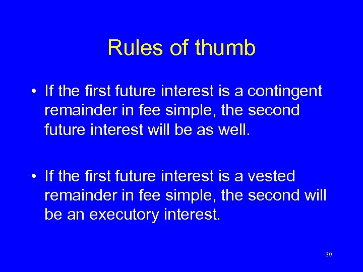 Rules of thumb • If the first future interest is a contingent remainder in
