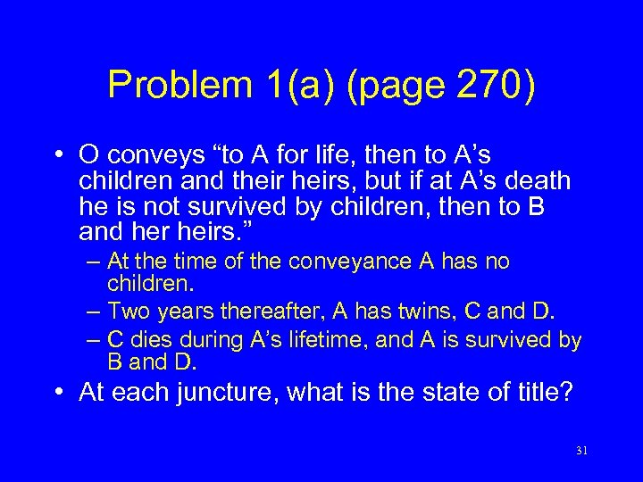 """Problem 1(a) (page 270) • O conveys """"to A for life, then to A's"""