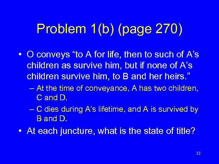 """Problem 1(b) (page 270) • O conveys """"to A for life, then to such"""