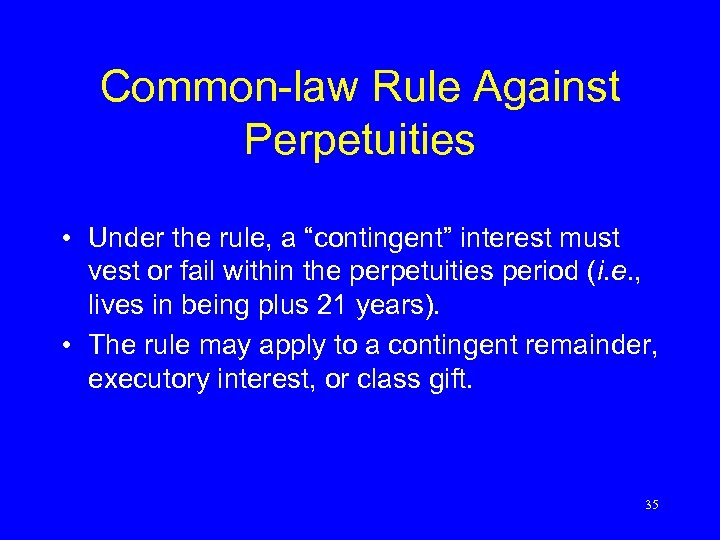 """Common-law Rule Against Perpetuities • Under the rule, a """"contingent"""" interest must vest or"""