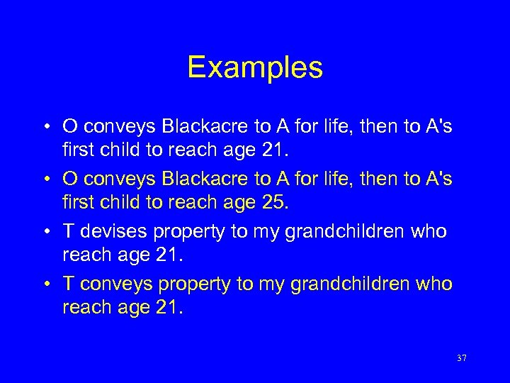 Examples • O conveys Blackacre to A for life, then to A's first child