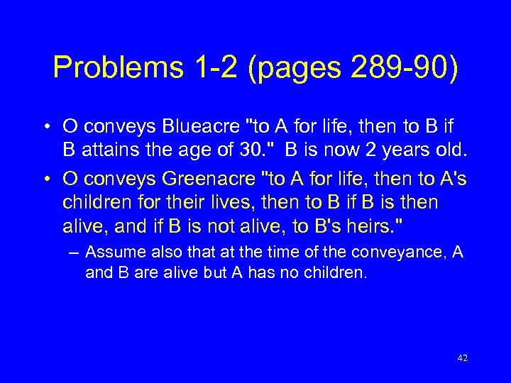 Problems 1 -2 (pages 289 -90) • O conveys Blueacre