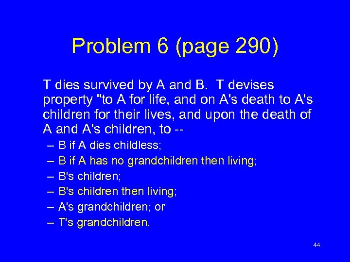 Problem 6 (page 290) T dies survived by A and B. T devises property