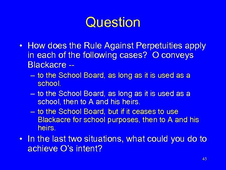 Question • How does the Rule Against Perpetuities apply in each of the following