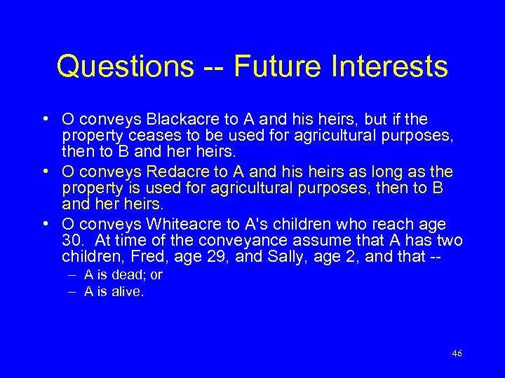 Questions -- Future Interests • O conveys Blackacre to A and his heirs, but