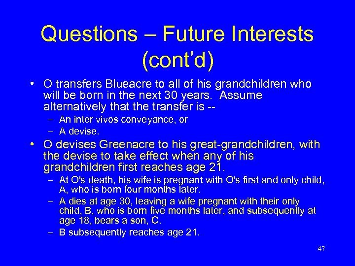 Questions – Future Interests (cont'd) • O transfers Blueacre to all of his grandchildren