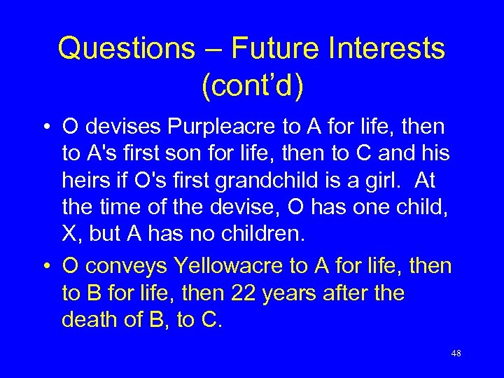 Questions – Future Interests (cont'd) • O devises Purpleacre to A for life, then