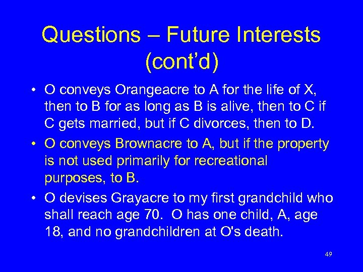 Questions – Future Interests (cont'd) • O conveys Orangeacre to A for the life