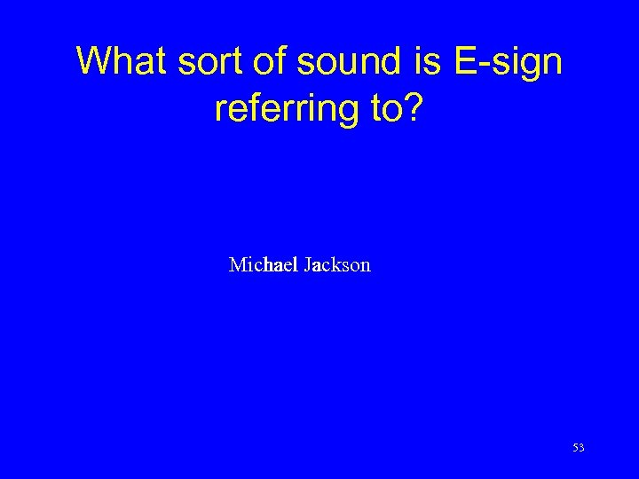 What sort of sound is E-sign referring to? Michael Jackson 53