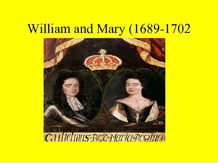 William and Mary (1689 -1702