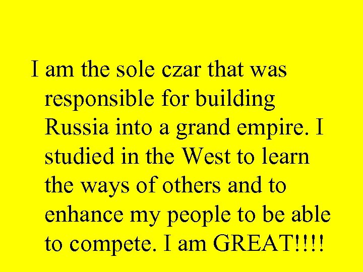 I am the sole czar that was responsible for building Russia into a grand