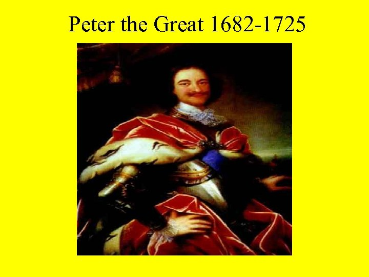 Peter the Great 1682 -1725