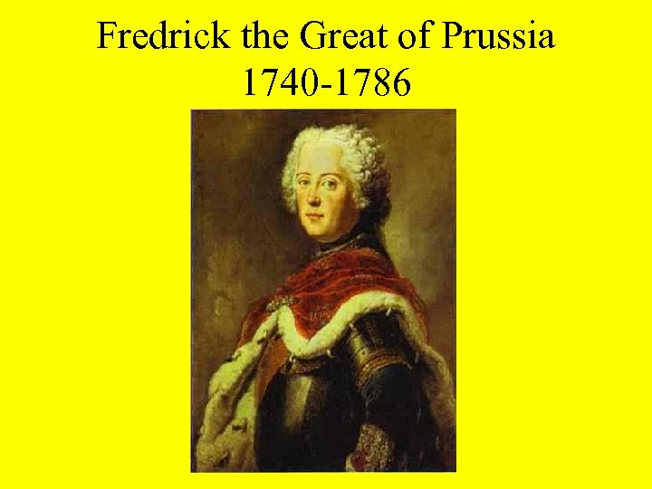 Fredrick the Great of Prussia 1740 -1786