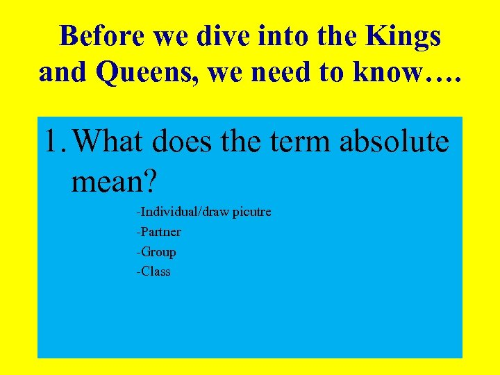 Before we dive into the Kings and Queens, we need to know…. 1. What