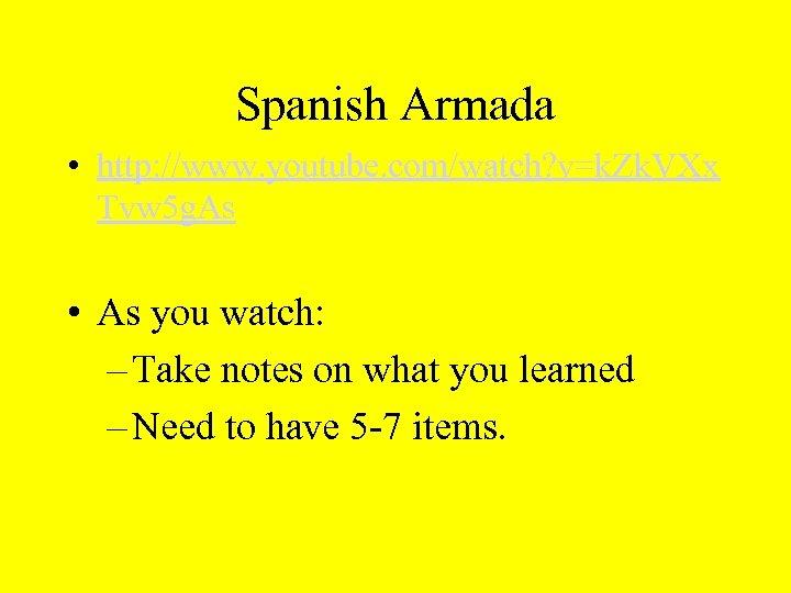 Spanish Armada • http: //www. youtube. com/watch? v=k. Zk. VXx Tvw 5 g. As