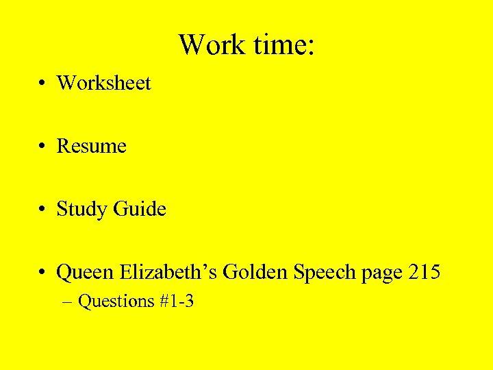 Work time: • Worksheet • Resume • Study Guide • Queen Elizabeth's Golden Speech