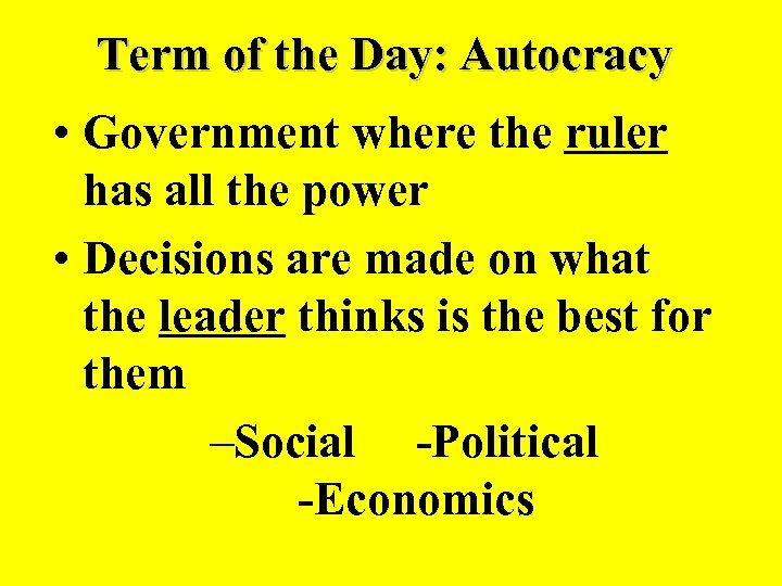 Term of the Day: Autocracy • Government where the ruler has all the power