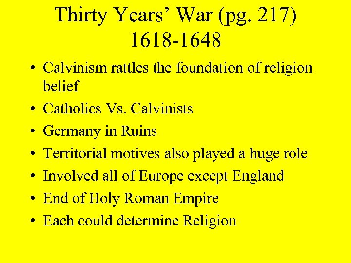 Thirty Years' War (pg. 217) 1618 -1648 • Calvinism rattles the foundation of religion