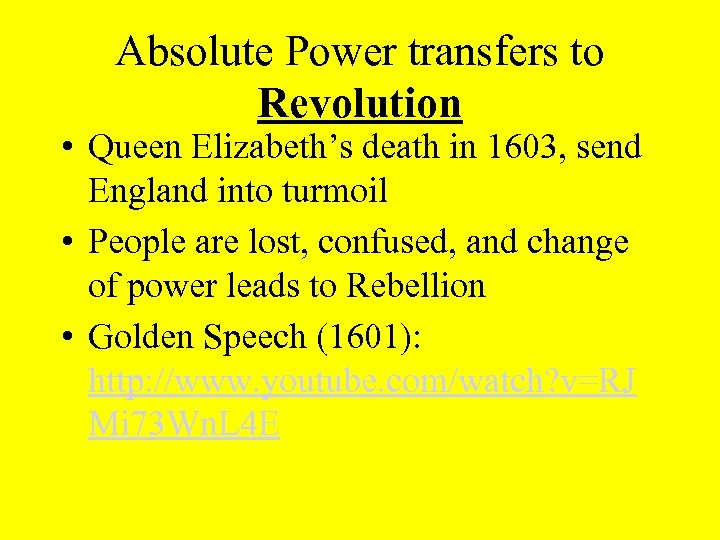 Absolute Power transfers to Revolution • Queen Elizabeth's death in 1603, send England into