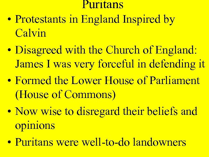 Puritans • Protestants in England Inspired by Calvin • Disagreed with the Church of