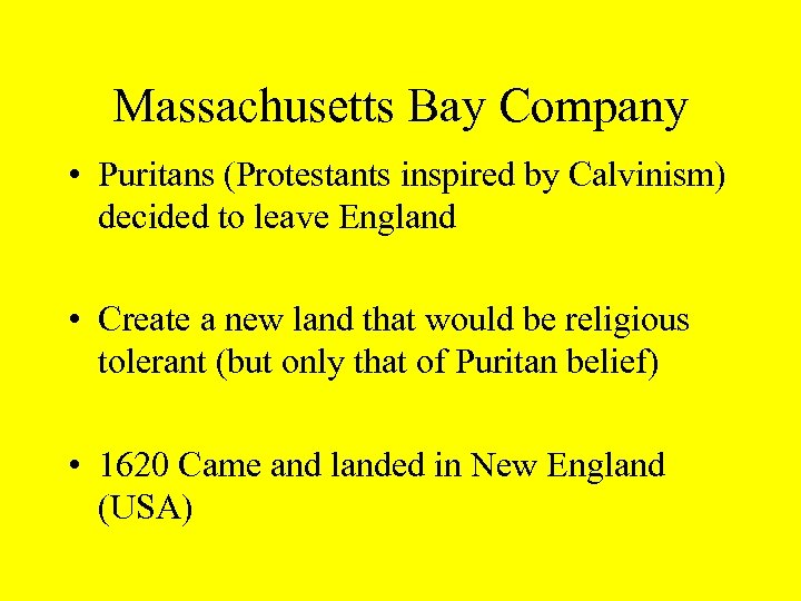 Massachusetts Bay Company • Puritans (Protestants inspired by Calvinism) decided to leave England •