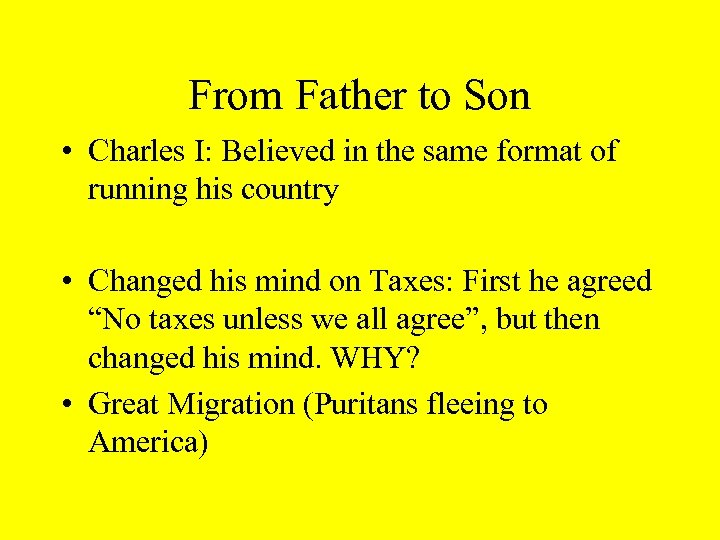 From Father to Son • Charles I: Believed in the same format of running