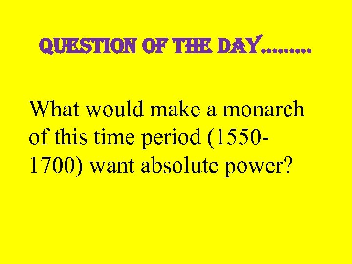 Question of the day……… What would make a monarch of this time period (15501700)