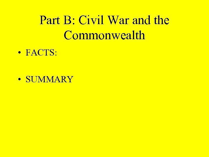 Part B: Civil War and the Commonwealth • FACTS: • SUMMARY